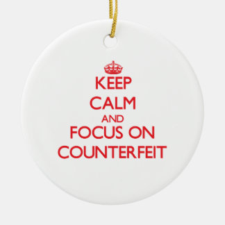 Keep Calm and focus on Counterfeit Christmas Tree Ornament