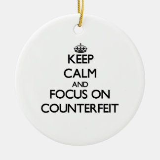 Keep Calm and focus on Counterfeit Christmas Ornaments