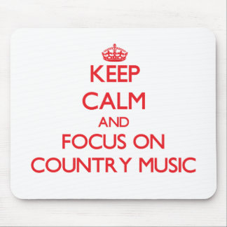 Keep Calm and focus on Country Music Mouse Pad