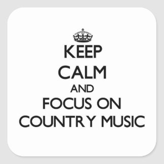 Keep Calm and focus on Country Music Square Sticker