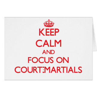 Keep Calm and focus on Court-Martials Greeting Card