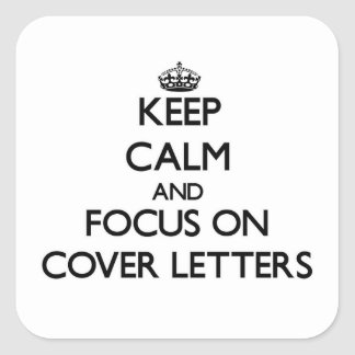 Keep Calm and focus on Cover Letters Square Sticker