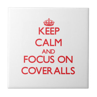 Keep Calm and focus on Coveralls Ceramic Tile