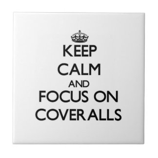 Keep Calm and focus on Coveralls Tile