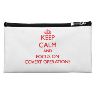 Keep Calm and focus on Covert Operations Makeup Bags