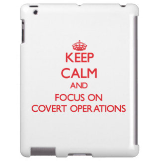 Keep Calm and focus on Covert Operations