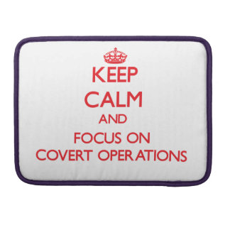 Keep Calm and focus on Covert Operations Sleeve For MacBooks
