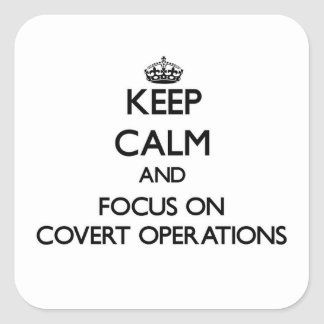 Keep Calm and focus on Covert Operations Square Stickers