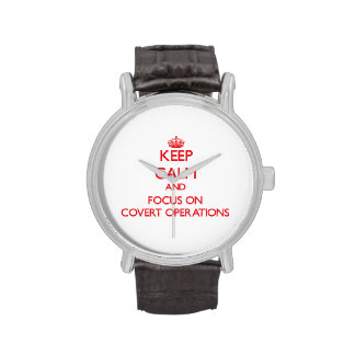 Keep Calm and focus on Covert Operations Watch