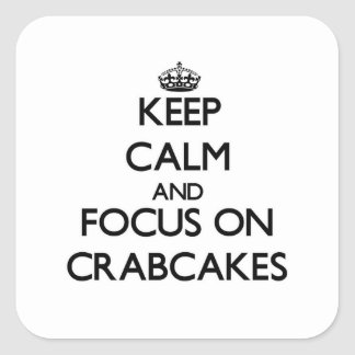 Keep Calm and focus on Crabcakes Square Sticker
