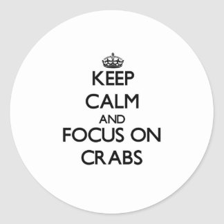 Keep Calm and focus on Crabs Round Stickers