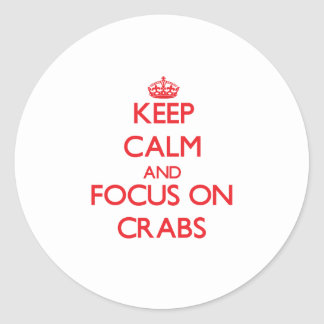 Keep Calm and focus on Crabs Round Sticker