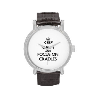 Keep Calm and focus on Cradles Watch
