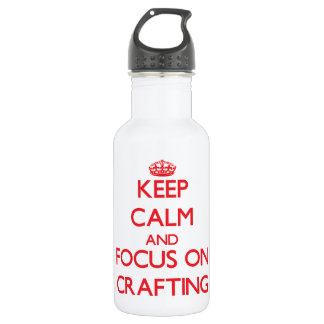 Keep Calm and focus on Crafting 18oz Water Bottle