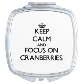 Keep Calm and focus on Cranberries Vanity Mirror