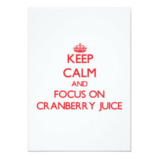 Keep Calm and focus on Cranberry Juice 5x7 Paper Invitation Card
