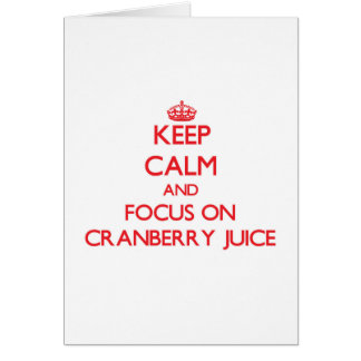 Keep Calm and focus on Cranberry Juice Cards