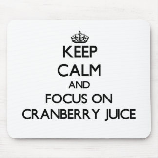 Keep Calm and focus on Cranberry Juice Mouse Pad