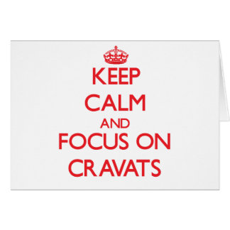 Keep Calm and focus on Cravats Greeting Card
