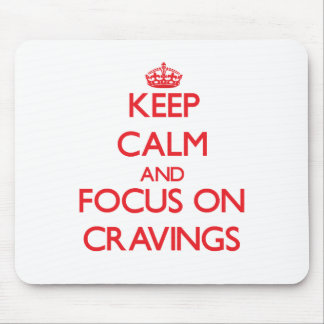 Keep Calm and focus on Cravings Mouse Pad