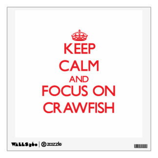 Keep Calm and focus on Crawfish Wall Stickers