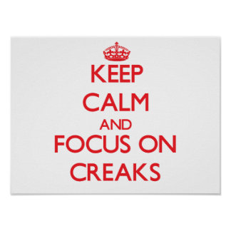 Keep Calm and focus on Creaks Posters