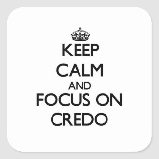 Keep Calm and focus on Credo Square Sticker
