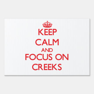 Keep Calm and focus on Creeks Signs