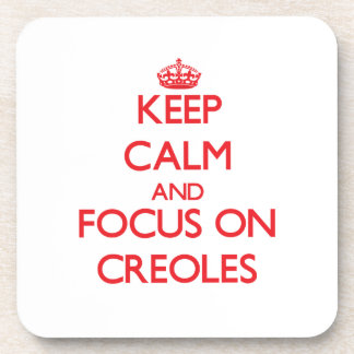 Keep Calm and focus on Creoles Coaster