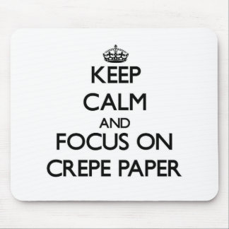 Keep Calm and focus on Crepe Paper Mousepad