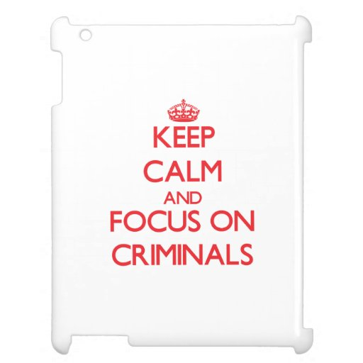 Keep Calm and focus on Criminals Cover For The iPad