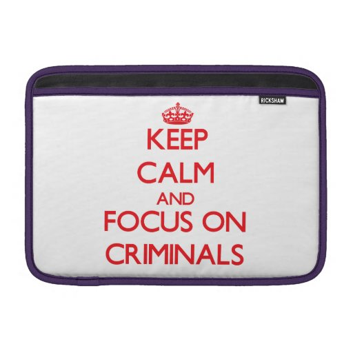 Keep Calm and focus on Criminals Sleeves For MacBook Air