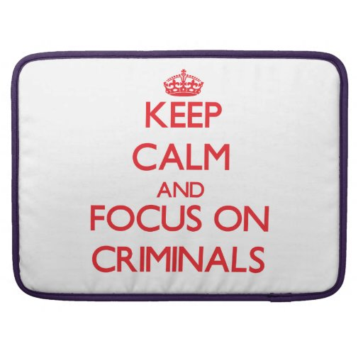Keep Calm and focus on Criminals Sleeve For MacBooks