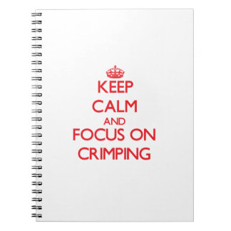 Keep Calm and focus on Crimping Spiral Note Book