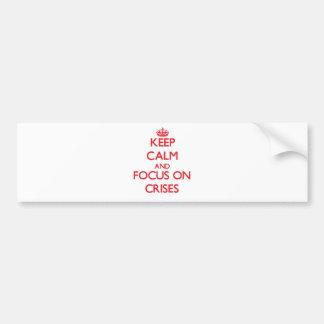 Keep Calm and focus on Crises Car Bumper Sticker