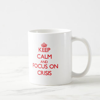 Keep Calm and focus on Crisis Classic White Coffee Mug