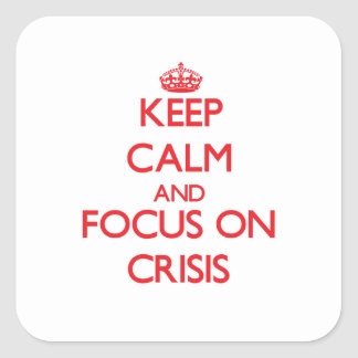 Keep Calm and focus on Crisis Sticker