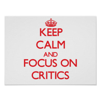 Keep Calm and focus on Critics Poster