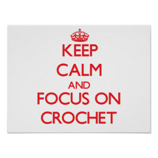 Keep calm and focus on Crochet Poster