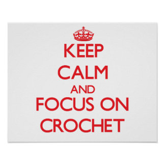Keep calm and focus on Crochet Print
