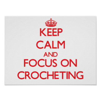 Keep Calm and focus on Crocheting Poster