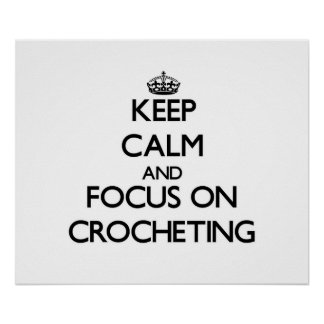 Keep Calm and focus on Crocheting Posters