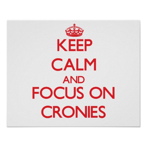 Keep Calm and focus on Cronies Poster