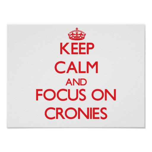 Keep Calm and focus on Cronies Posters