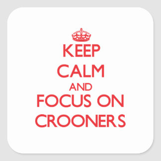 Keep Calm and focus on Crooners Sticker