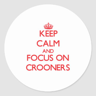 Keep Calm and focus on Crooners Stickers