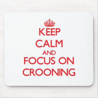 Keep Calm and focus on Crooning Mouse Pad