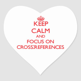 Keep Calm and focus on Cross-References Sticker