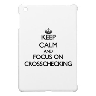 Keep Calm and focus on Crosschecking Case For The iPad Mini