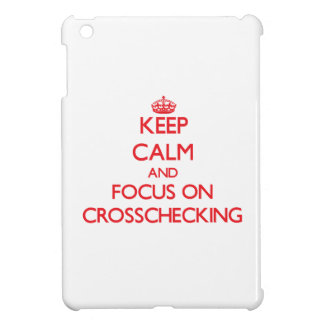 Keep Calm and focus on Crosschecking iPad Mini Cover